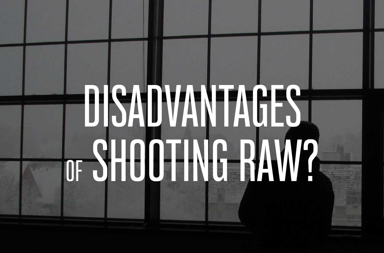 disadvantages of shooting raw images
